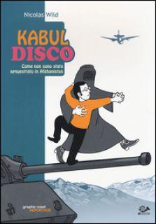 Kabul disco. Come non sono stato sequestrato in Afganistan - Wild Nicolas
