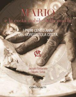 Mario e la costa nobile della muffa. I primi cento anni del Gorgonzola Costa - Fontaneto Jacopo; Salsa Claudio