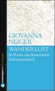 Wanderlust in Persia con Annemarie Schwarzenbach - Neiger Giovanna