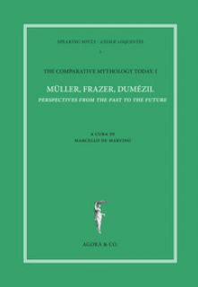 The comparative mythology today. Vol. 1: Müller, Frazer, Dumézil. Perspectives from the past to the future. Atti del convegno Academia Belgica (Roma, 12 ottobre 2017) - De Martino M. (cur.)