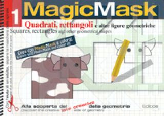 MagicMask. Ediz. a colori. Ediz. a spirale. Vol. 1: Quadrati, rettangoli e altre figure geometriche-Squares, rectangles and other geometrical shapes -