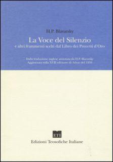 La voce del silenzio e altri frammenti scelti dal libro dei precetti d'oro - Blavatsky Helena P.