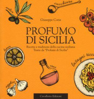 Profumo di Sicilia. Ricette e tradizioni della cucina siciliana tratte da «Profumi di Sicilia» - Coria Giuseppe