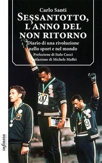 Sessantotto, l'anno del non ritorno. Diario di una rivoluzione nello sport e nel mondo - Santi Carlo