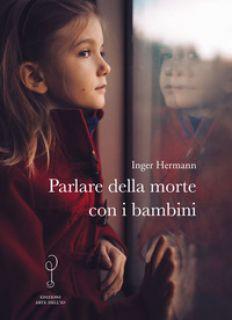 Parlare della morte con i bambini - Hermann Inger