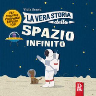 La vera storia dello spazio infinito. Ediz. a colori - Scanu Viola