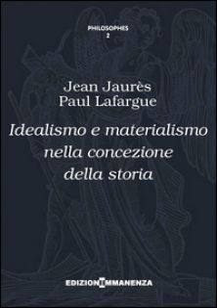 Idealismo e materialismo nella concezione della storia - Jaurès Jean; Lafargue Paul