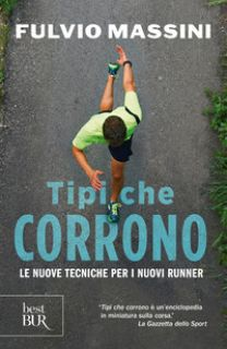 Tipi che corrono. Le nuove tecniche per i nuovi runner - Massini Fulvio