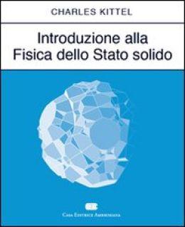 Introduzione alla fisica dello stato solido - Kittel Charles; Bonetti E. (cur.); Bottani C. E. (