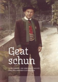 Geat schun. Toni Gamper. Die Lebensgeschichte eines besonderen Südtirolers - Mairhofer Günther; Kofler Walter