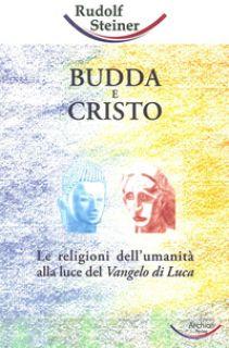 Budda e Cristo. Le religioni dell'umanità alla luce del Vangelo di Luca - Steiner Rudolf