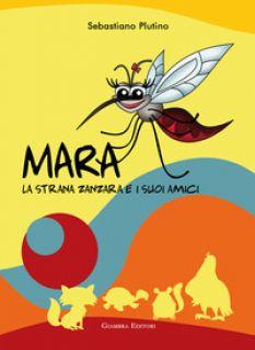 Mara, la strana zanzara e i suoi amici - Plutino Sebastiano