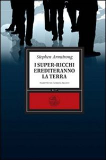 I super-ricchi erediteranno la terra - Armstrong Stephen