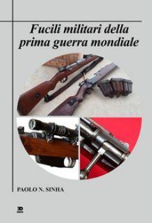 Fucili militari della prima guerra mondiale - Sinha Paolo N.