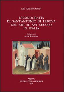 L'iconografia di sant'Antonio di Padova dal XIII al XVI secolo - Andergassen Artur