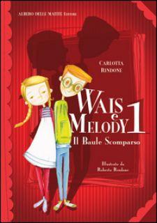 Il baule scomparso. Wais e Melody. Vol. 1 - Rindone Carlotta