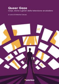 Queer Gaze. Corpi, storie e generi della televisione arcobaleno - Caruso A. (cur.)