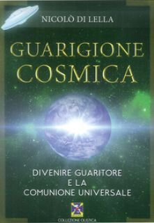 Guarigione cosmica. Divenire guaritore e la comunione universale - Di Lella Nicolò; Commerci E. (cur.)