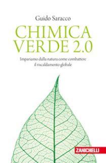 Chimica verde 2.0. Impariamo dalla natura come combattere il riscaldamento globale - Saracco Guido