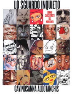 Lo sguardo inquieto. Grandi caricaturisti del Novecento. Ediz. a colori - Sanna Gavino; Tanchis Aldo
