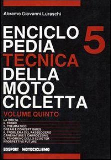 Enciclopedia tecnica della motocicletta. Vol. 5 - Luraschi Abramo G.