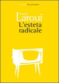 L'esteta radicale - Laroui Fouad