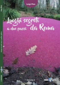Luoghi segreti a due passi da Roma. Vol. 2 - Plos Luigi