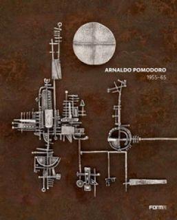 Arnaldo Pomodoro 1956-65. Ediz. italiana e inglese - Barbero M. L. (cur.)