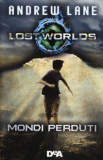 Lost worlds. Mondi perduti - Lane Andrew