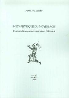 Metaphysique du moyen age. Essai méthahistorique sur la destinée de l'Occident - Lenoble Pierre-Yves
