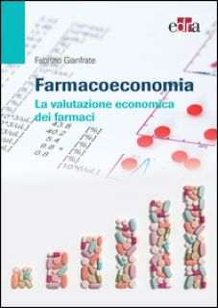 Farmacoeconomia. La valutazione economica dei farmaci - Gianfrate Fabrizio