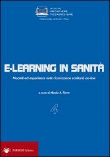E-learning in sanità. Modelli ed esperienze nella formazione sanitaria on-line - Piave N. A. (cur.)