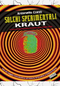 Solchi sperimentali. Kraut. 15 anni di germaniche musiche altre (1968-1983) - Cresti Antonello