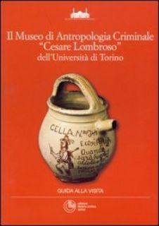 Il museo di antropologia criminale ½Cesare Lombroso╗ dell'UniversitÓ di Torino - Bianucci P. (cur.); Cilli C. (cur.); Giacobini G.