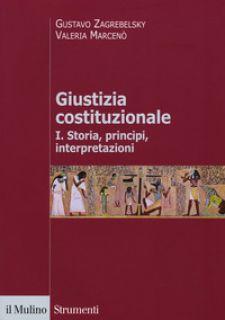 Giustizia costituzionale. Vol. 1: Storia, principi, interpretazioni - Zagrebelsky Gustavo; Marcenò Valeria