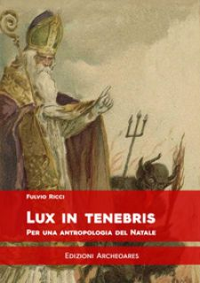 Lux in tenebris. Per una antropologia del Natale - Ricci Fulvio