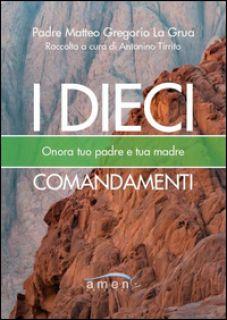 I dieci comandamenti. Onora tuo padre e tua madre - La Grua Matteo; Tirrito A. (cur.)