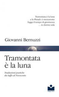 Tramontata è la luna. Traduzioni poetiche da Saffo al Novecento - Bernuzzi Giovanni