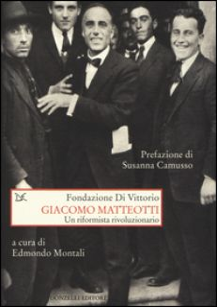 Giacomo Matteotti. Un riformista rivoluzionario - Montali E. (cur.)