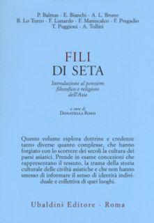 Fili di seta. Introduzione al pensiero filosofico e religioso dell'Asia - Rossi D. (cur.)