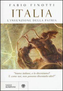 Italia. L'invenzione della patria - Finotti Fabio