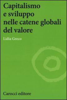 Capitalismo e sviluppo nelle catene globali del valore - Greco Lidia