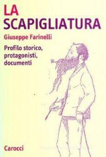 La scapigliatura. Profilo storico, protagonisti, documenti - Farinelli Giuseppe