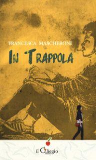 In trappola - Mascheroni Francesca