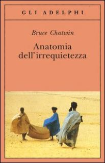 Anatomia dell'irrequietezza - Chatwin Bruce; Borm J. (cur.); Graves M. (cur.)