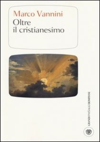 Oltre il cristianesimo - Vannini Marco