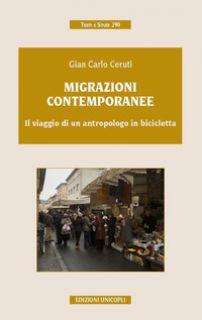 Migrazioni contemporanee. Il viaggio di un antropologo in bicicletta - Ceruti Gian Carlo