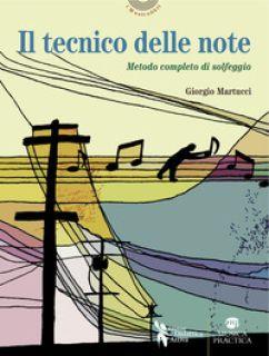Il tecnico delle note. Metodo completo di solfeggio in chiave di violino, di basso, su doppio rigo con solfeggi cantati e ritmici - Martucci Giorgio