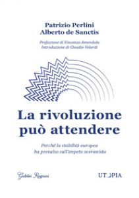La rivoluzione può attendere - Perlini Patrizio; De Sanctis Alberto