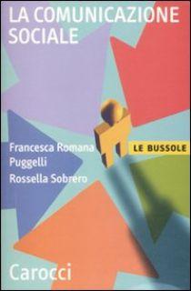 La comunicazione sociale - Puggelli Francesca R.; Sobrero Rossella